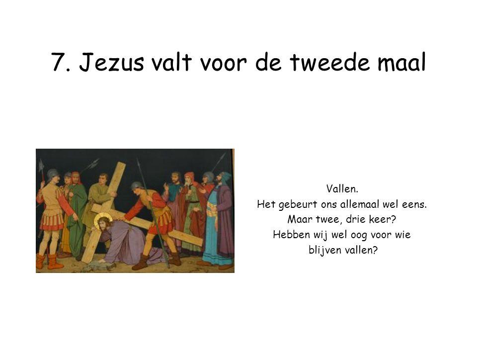 7. Jezus valt voor de tweede maal Vallen. Het gebeurt ons allemaal wel eens.