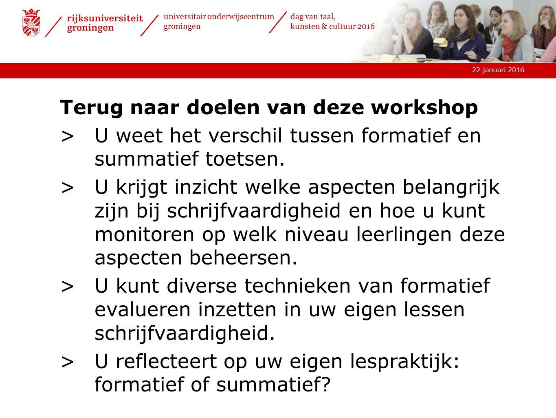22 januari 2016 universitair onderwijscentrum groningen dag van taal, kunsten & cultuur 2016 Terug naar doelen van deze workshop >U weet het verschil tussen formatief en summatief toetsen.