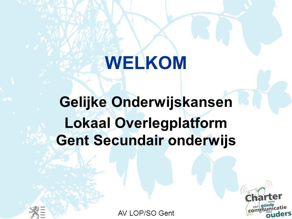 AV LOP/SO Gent WELKOM Gelijke Onderwijskansen Lokaal Overlegplatform Gent Secundair onderwijs