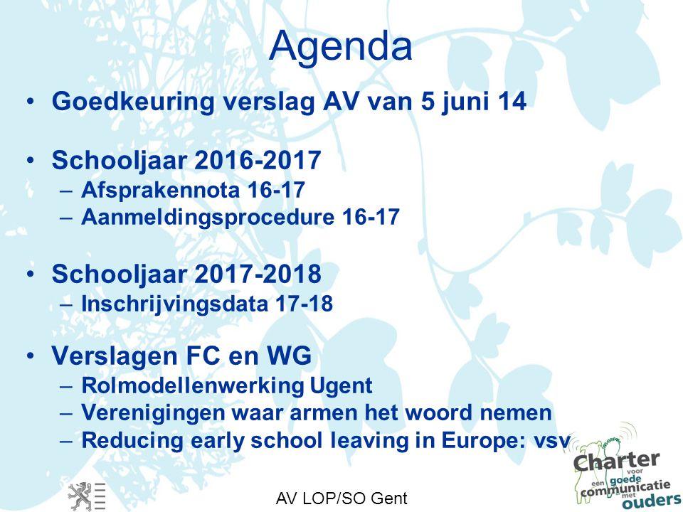 AV LOP/SO Gent Agenda Goedkeuring verslag AV van 5 juni 14 Schooljaar 2016-2017 –Afsprakennota 16-17 –Aanmeldingsprocedure 16-17 Schooljaar 2017-2018