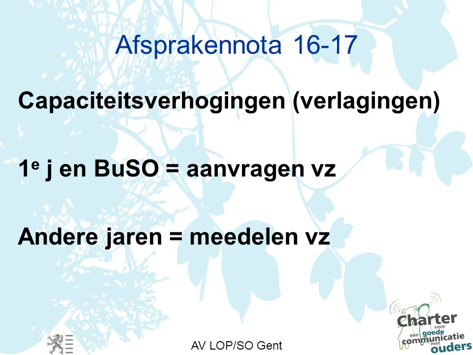 AV LOP/SO Gent Afsprakennota 16-17 Capaciteitsverhogingen (verlagingen) 1 e j en BuSO = aanvragen vz Andere jaren = meedelen vz
