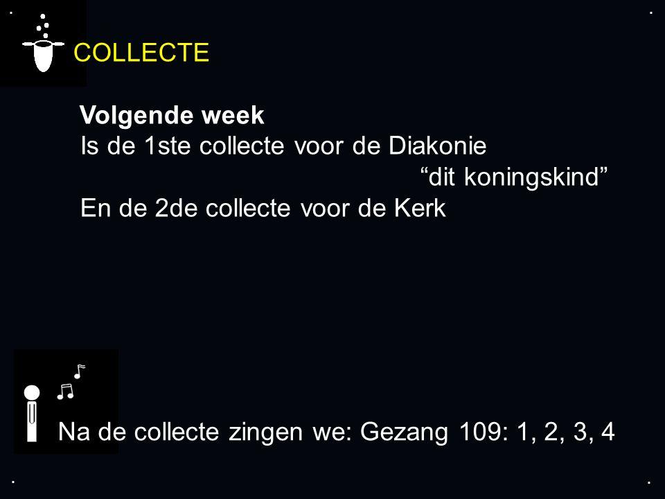 """.... COLLECTE Volgende week Is de 1ste collecte voor de Diakonie """"dit koningskind"""" En de 2de collecte voor de Kerk Na de collecte zingen we: Gezang 10"""
