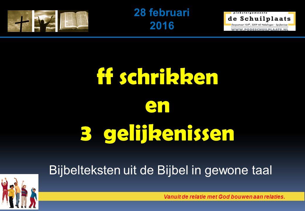Vanuit de relatie met God bouwen aan relaties. 28 februari 2016 ff schrikken en 3 gelijkenissen Bijbelteksten uit de Bijbel in gewone taal