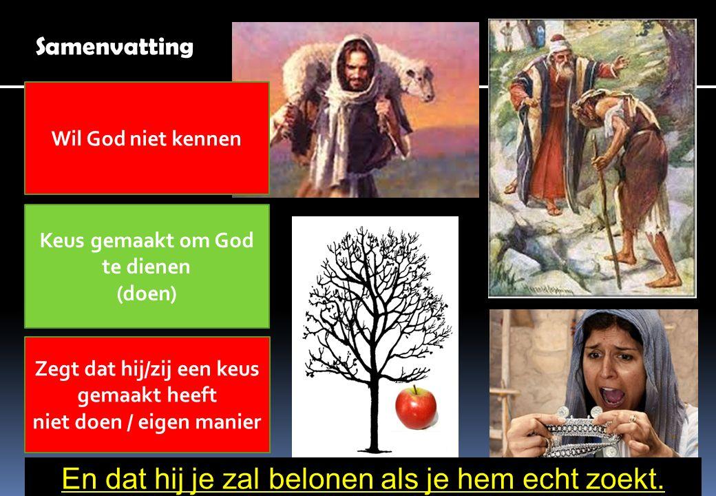 Samenvatting Wil God niet kennen Keus gemaakt om God te dienen (doen) Zegt dat hij/zij een keus gemaakt heeft niet doen / eigen manier En dat hij je z