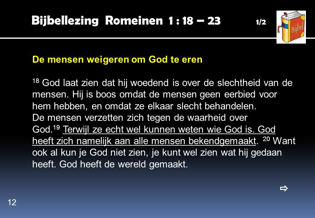 Bijbellezing Romeinen 1 : 18 – 23 1/2 De mensen weigeren om God te eren 18 God laat zien dat hij woedend is over de slechtheid van de mensen. Hij is b