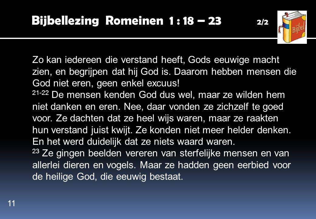 Bijbellezing Romeinen 1 : 18 – 23 2/2 Zo kan iedereen die verstand heeft, Gods eeuwige macht zien, en begrijpen dat hij God is. Daarom hebben mensen d