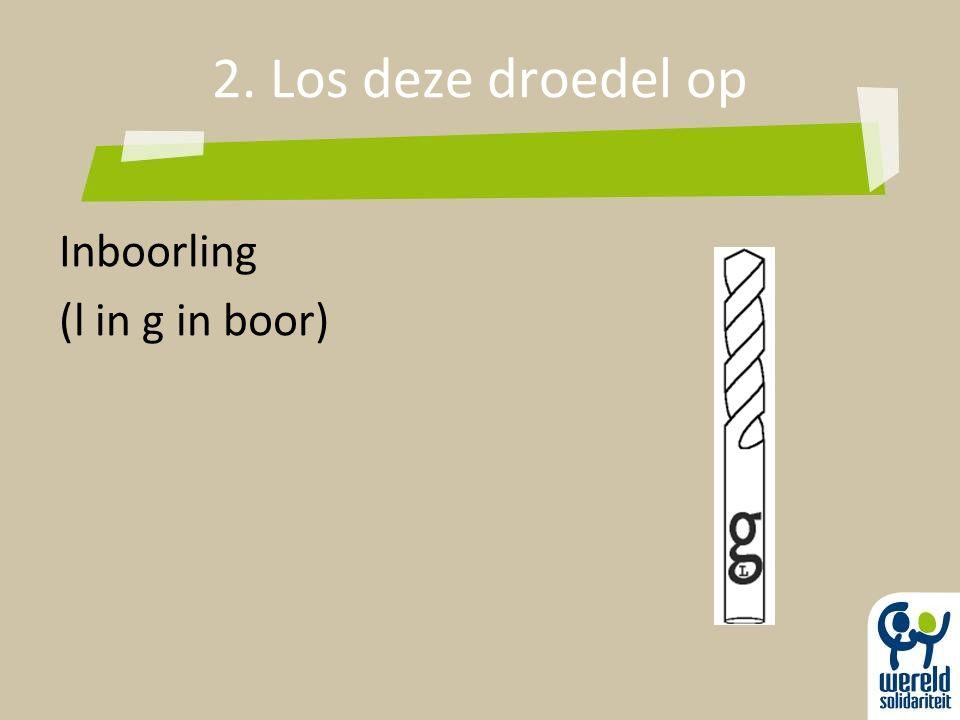 2. Los deze droedel op Inboorling (l in g in boor)
