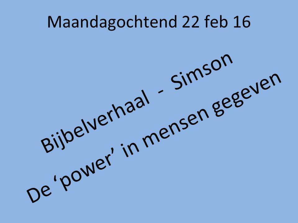 Maandagochtend 22 feb 16 Bijbelverhaal - Simson De 'power' in mensen gegeven