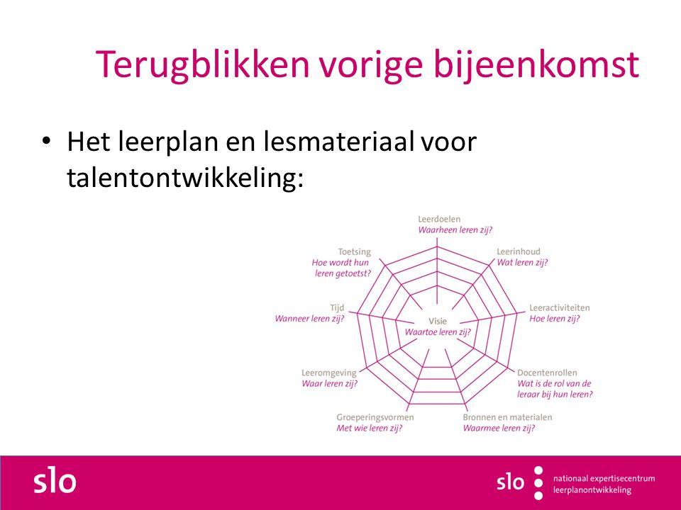 Terugblikken vorige bijeenkomst Het leerplan en lesmateriaal voor talentontwikkeling: