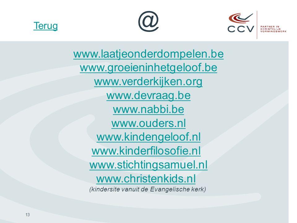 13 @ www.laatjeonderdompelen.be www.groeieninhetgeloof.be www.verderkijken.org www.devraag.be www.nabbi.be www.ouders.nl www.kindengeloof.nl www.kinde