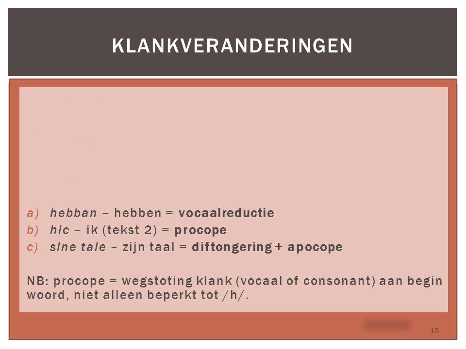 Tekstmateriaal college 2 Uit tekst 2 (Hebban Olla Vogala) en tekst 3 (Karel ende Elegast). Welke klankverandering vindt er plaats in de volgende woord