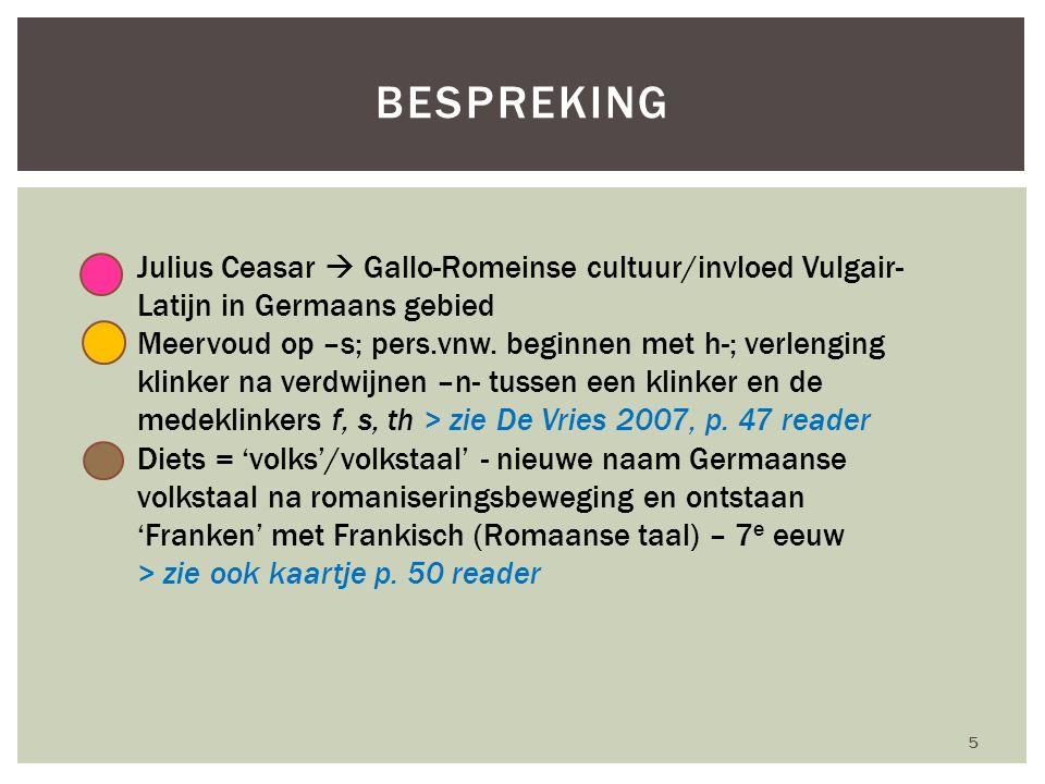 Julius Ceasar  Gallo-Romeinse cultuur/invloed Vulgair- Latijn in Germaans gebied Meervoud op –s; pers.vnw.