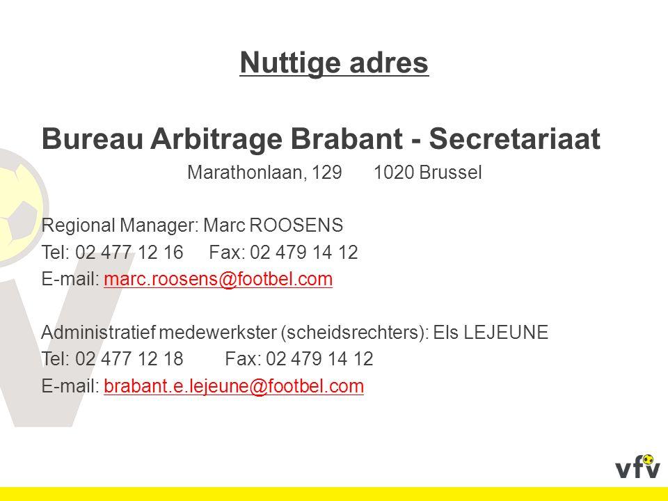 Nuttige adres Bureau Arbitrage Brabant - Secretariaat Marathonlaan, 129 1020 Brussel Regional Manager: Marc ROOSENS Tel: 02 477 12 16 Fax: 02 479 14 1
