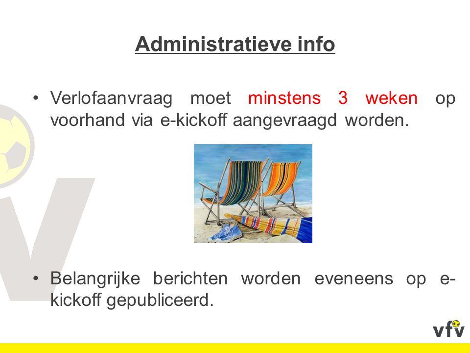 Administratieve info Verlofaanvraag moet minstens 3 weken op voorhand via e-kickoff aangevraagd worden. Belangrijke berichten worden eveneens op e- ki