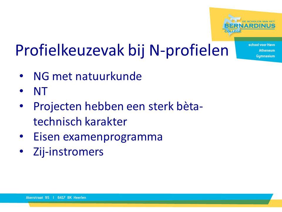 NG met natuurkunde NT Projecten hebben een sterk bèta- technisch karakter Eisen examenprogramma Zij-instromers Profielkeuzevak bij N-profielen
