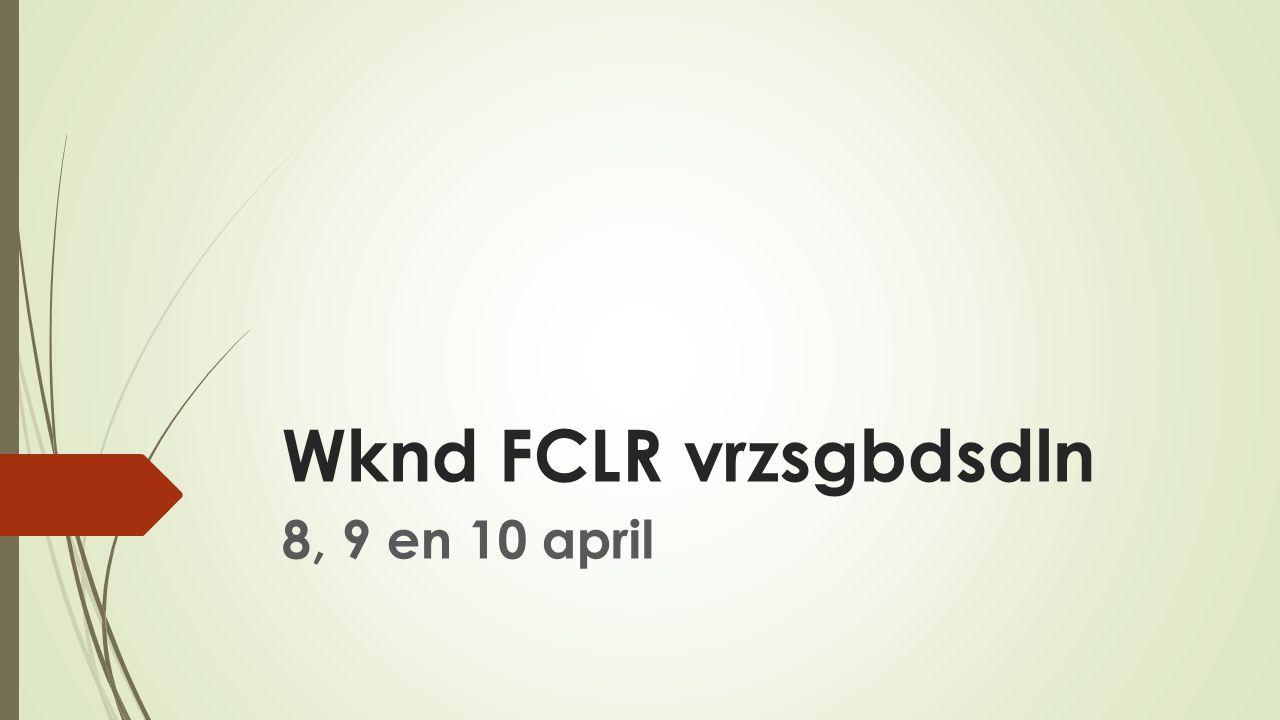 Wknd FCLR vrzsgbdsdln 8, 9 en 10 april