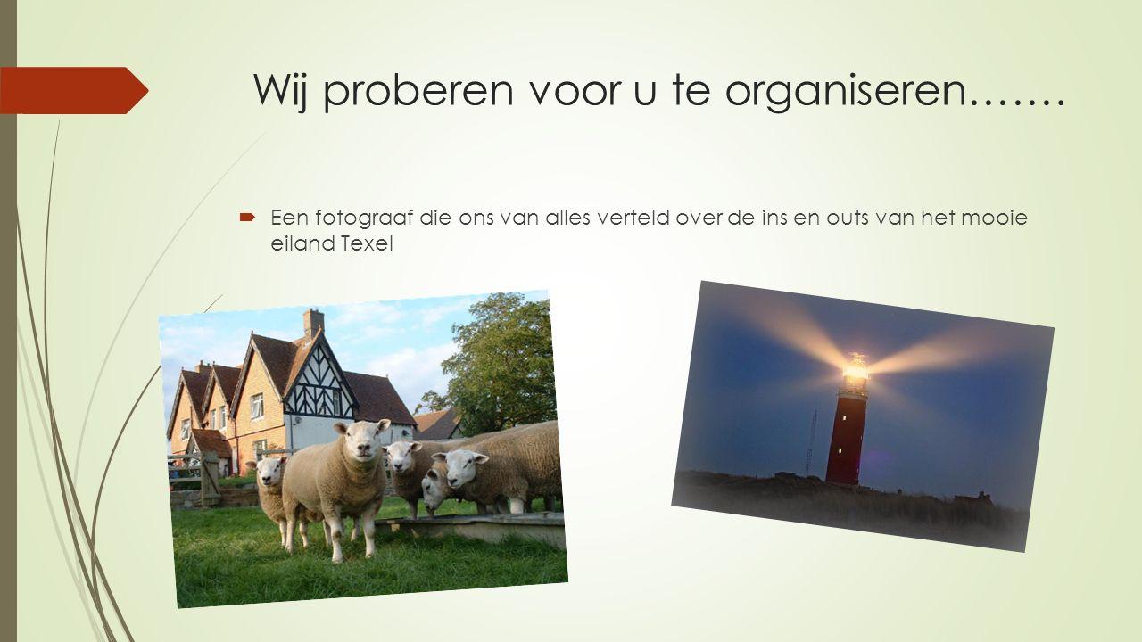 Wij proberen voor u te organiseren…….  Een fotograaf die ons van alles verteld over de ins en outs van het mooie eiland Texel
