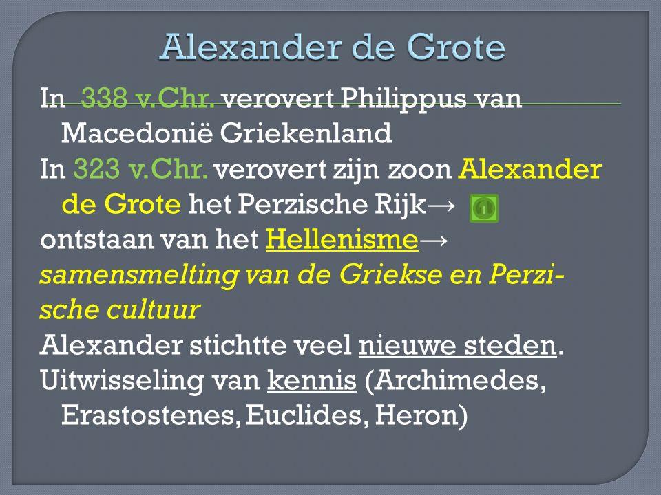 In 338 v.Chr. verovert Philippus van Macedonië Griekenland In 323 v.Chr.