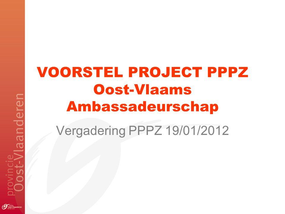 VOORSTEL PROJECT PPPZ Oost-Vlaams Ambassadeurschap Vergadering PPPZ 19/01/2012