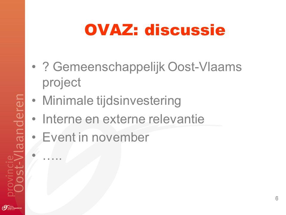 Gemeenschappelijk Oost-Vlaams project Minimale tijdsinvestering Interne en externe relevantie Event in november …..