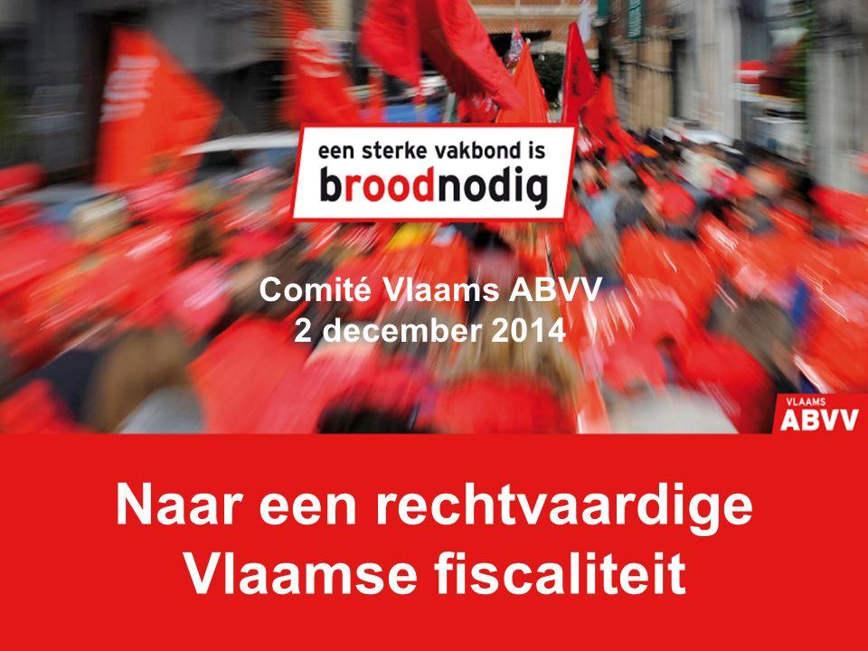 Naar een rechtvaardige Vlaamse fiscaliteit Comité Vlaams ABVV 2 december 2014