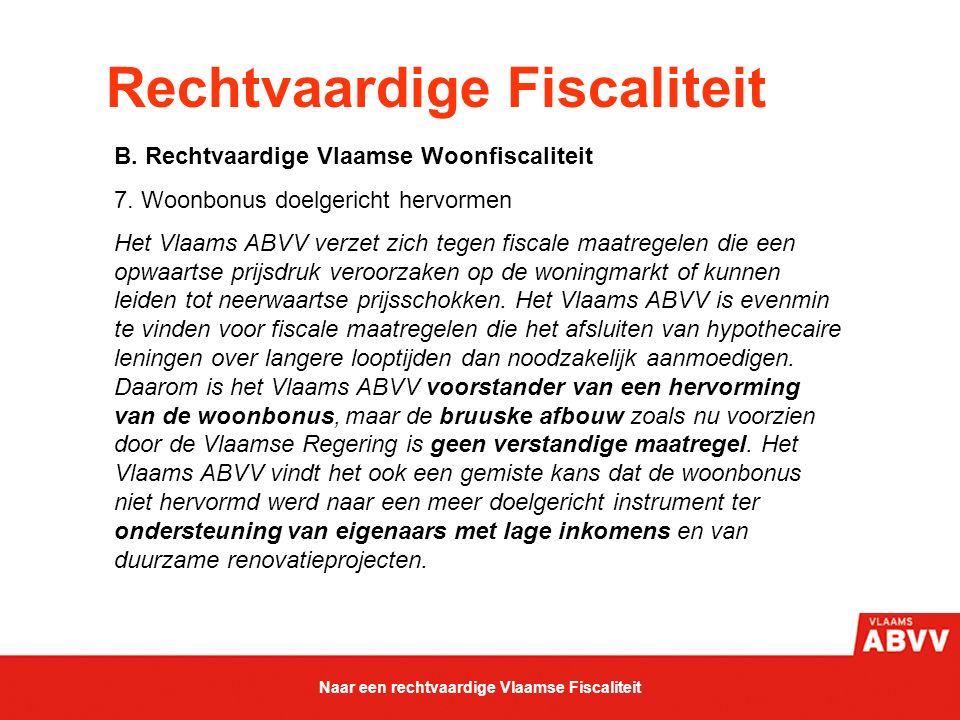 Rechtvaardige Fiscaliteit B. Rechtvaardige Vlaamse Woonfiscaliteit 7. Woonbonus doelgericht hervormen Het Vlaams ABVV verzet zich tegen fiscale maatre