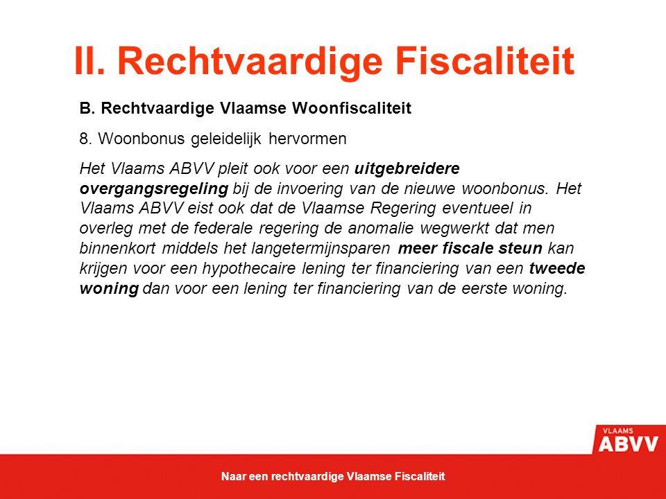 II. Rechtvaardige Fiscaliteit B. Rechtvaardige Vlaamse Woonfiscaliteit 8. Woonbonus geleidelijk hervormen Het Vlaams ABVV pleit ook voor een uitgebrei