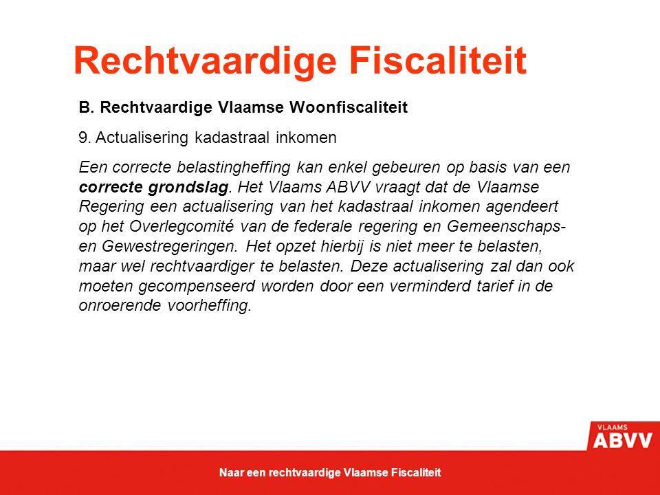 Rechtvaardige Fiscaliteit B. Rechtvaardige Vlaamse Woonfiscaliteit 9. Actualisering kadastraal inkomen Een correcte belastingheffing kan enkel gebeure