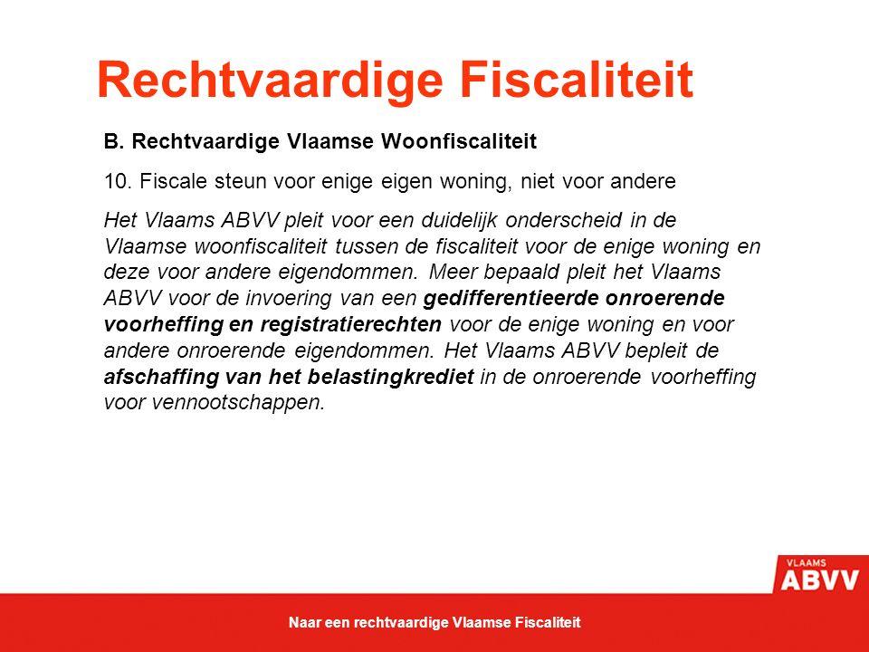 Rechtvaardige Fiscaliteit B. Rechtvaardige Vlaamse Woonfiscaliteit 10. Fiscale steun voor enige eigen woning, niet voor andere Het Vlaams ABVV pleit v