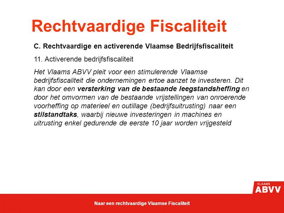 Rechtvaardige Fiscaliteit C. Rechtvaardige en activerende Vlaamse Bedrijfsfiscaliteit 11. Activerende bedrijfsfiscaliteit Het Vlaams ABVV pleit voor e