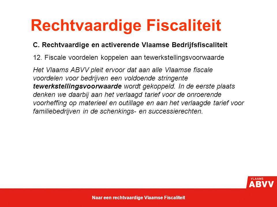 Rechtvaardige Fiscaliteit C. Rechtvaardige en activerende Vlaamse Bedrijfsfiscaliteit 12. Fiscale voordelen koppelen aan tewerkstellingsvoorwaarde Het