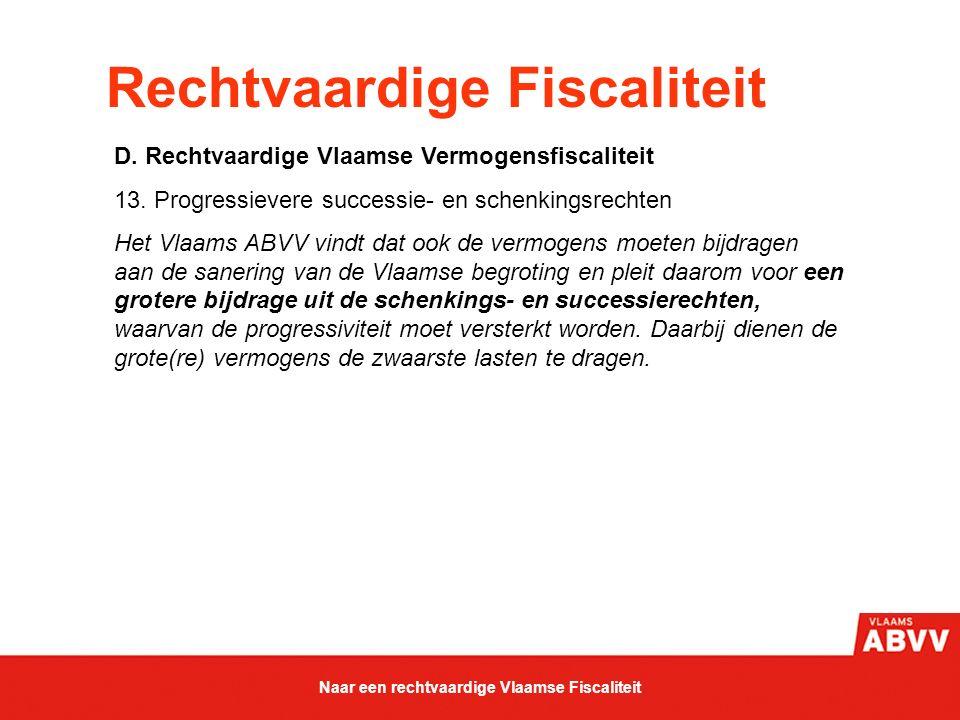 Rechtvaardige Fiscaliteit D. Rechtvaardige Vlaamse Vermogensfiscaliteit 13. Progressievere successie- en schenkingsrechten Het Vlaams ABVV vindt dat o