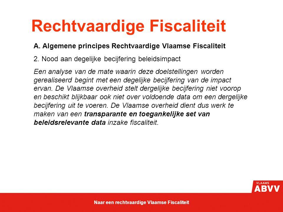 Rechtvaardige Fiscaliteit A. Algemene principes Rechtvaardige Vlaamse Fiscaliteit 2. Nood aan degelijke becijfering beleidsimpact Een analyse van de m
