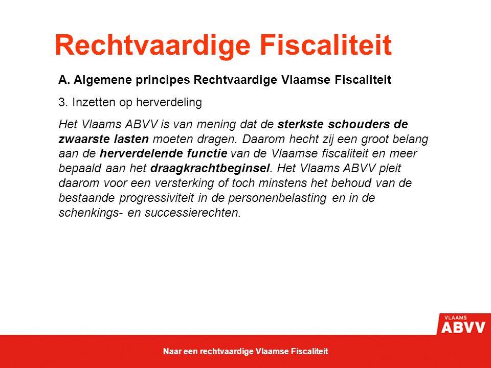 Rechtvaardige Fiscaliteit A. Algemene principes Rechtvaardige Vlaamse Fiscaliteit 3. Inzetten op herverdeling Het Vlaams ABVV is van mening dat de ste