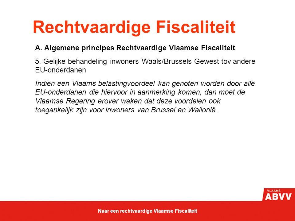 Rechtvaardige Fiscaliteit A. Algemene principes Rechtvaardige Vlaamse Fiscaliteit 5. Gelijke behandeling inwoners Waals/Brussels Gewest tov andere EU-