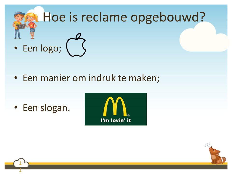 1 Hoe is reclame opgebouwd Een logo; Een manier om indruk te maken; Een slogan.