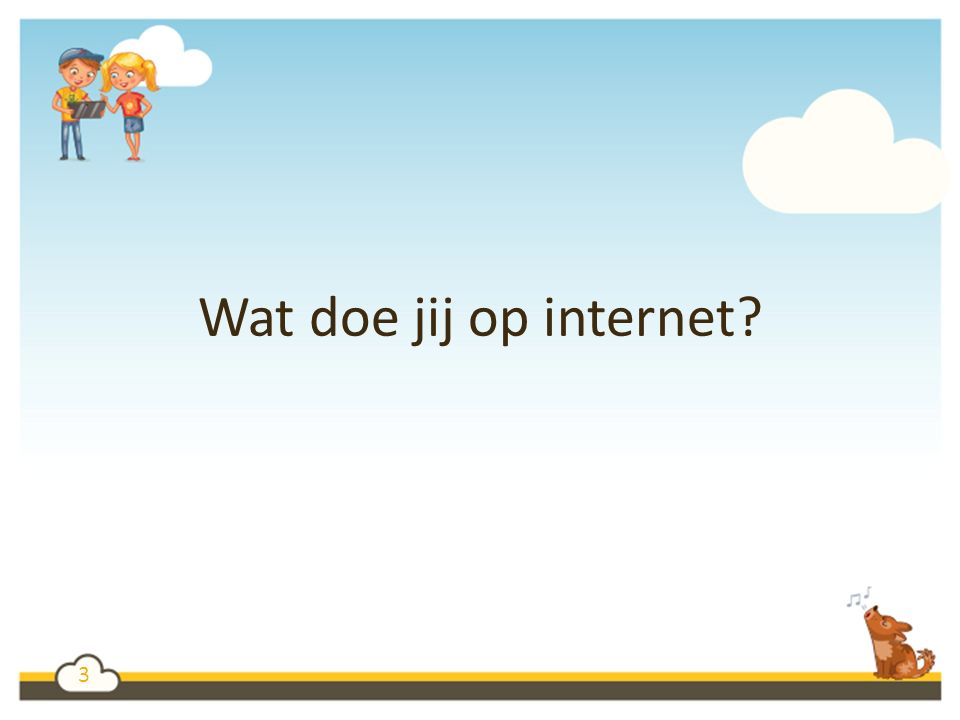3 Wat doe jij op internet