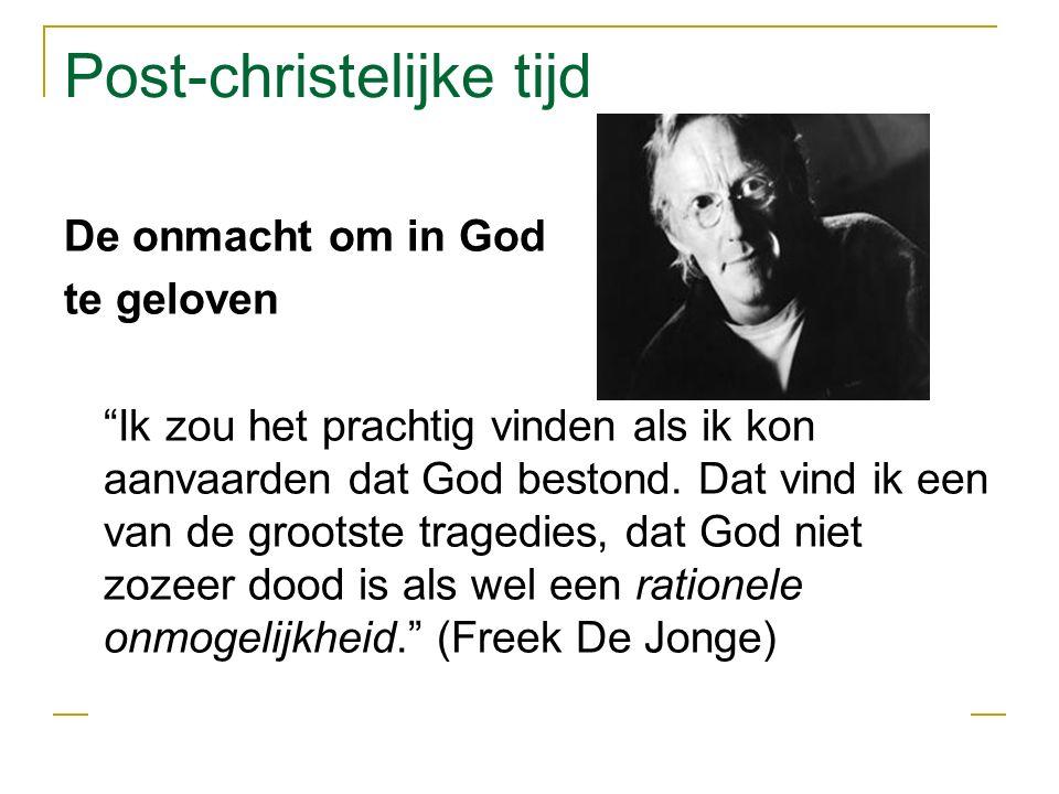 Post-christelijke tijd De onmacht om in God te geloven Ik zou het prachtig vinden als ik kon aanvaarden dat God bestond.