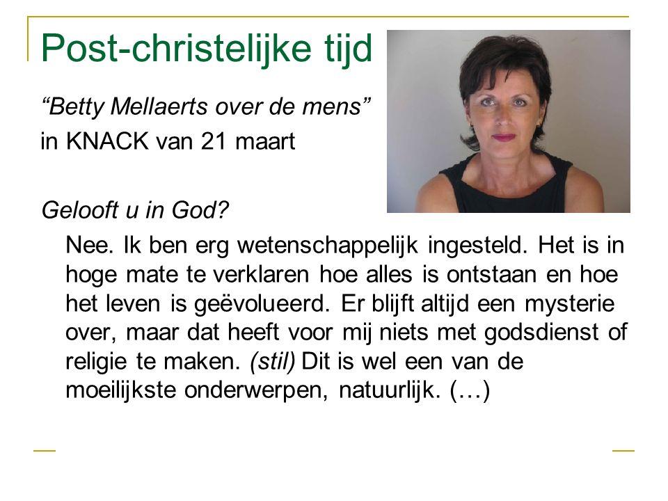Post-christelijke tijd Betty Mellaerts over de mens in KNACK van 21 maart Gelooft u in God.