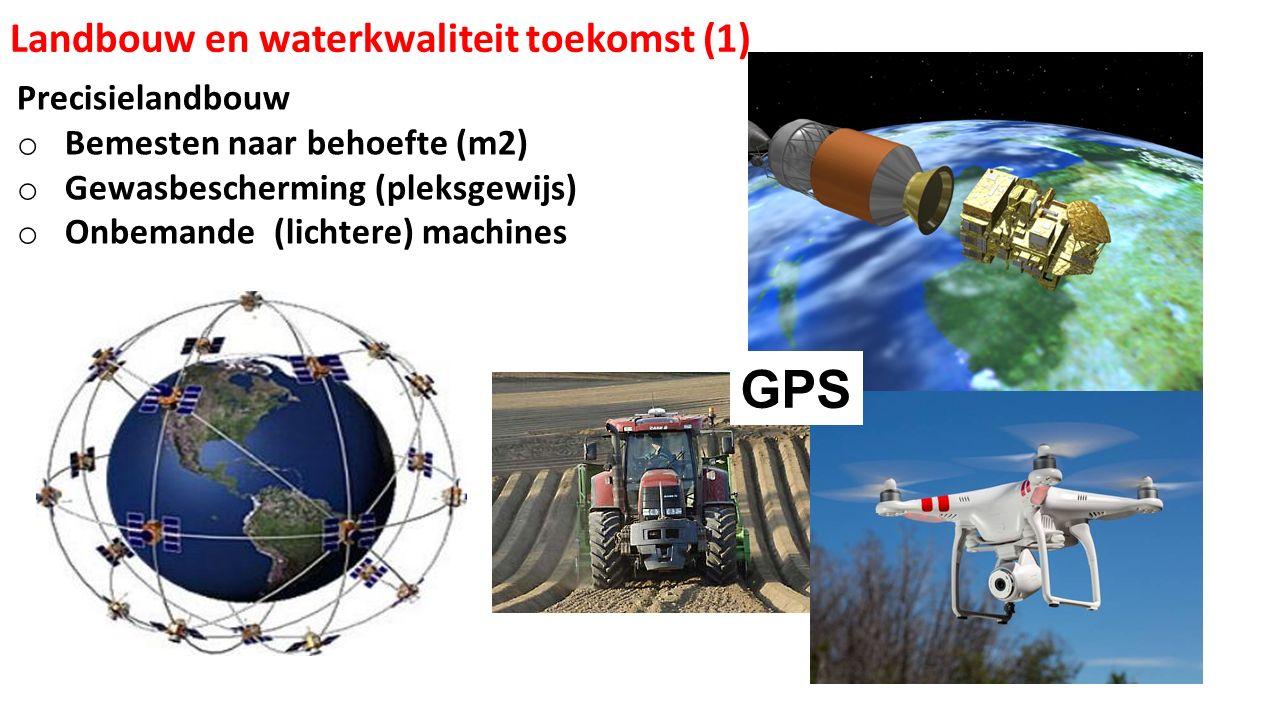GPS Landbouw en waterkwaliteit toekomst (1) Precisielandbouw o Bemesten naar behoefte (m2) o Gewasbescherming (pleksgewijs) o Onbemande (lichtere) mac