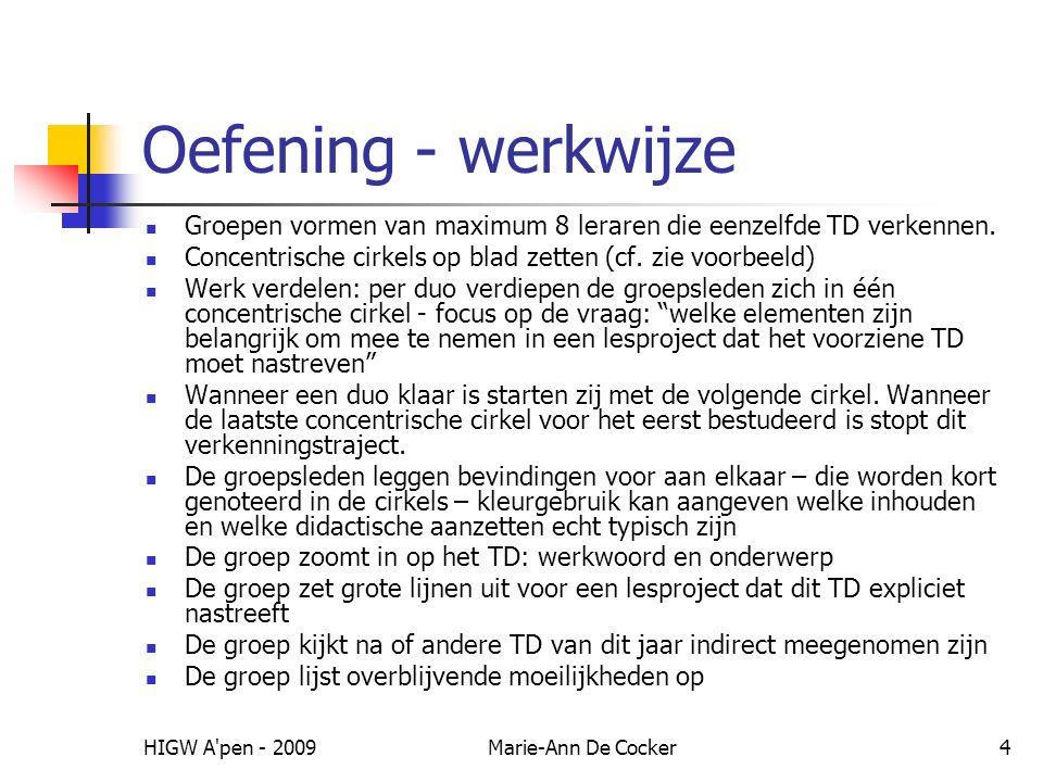 HIGW A pen - 2009Marie-Ann De Cocker4 Oefening - werkwijze Groepen vormen van maximum 8 leraren die eenzelfde TD verkennen.