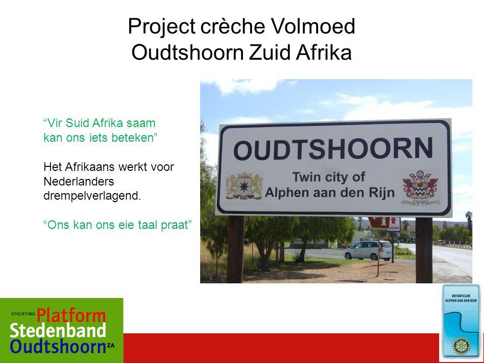 "Project crèche Volmoed Oudtshoorn Zuid Afrika ""Vir Suid Afrika saam kan ons iets beteken"" Het Afrikaans werkt voor Nederlanders drempelverlagend. ""Ons"