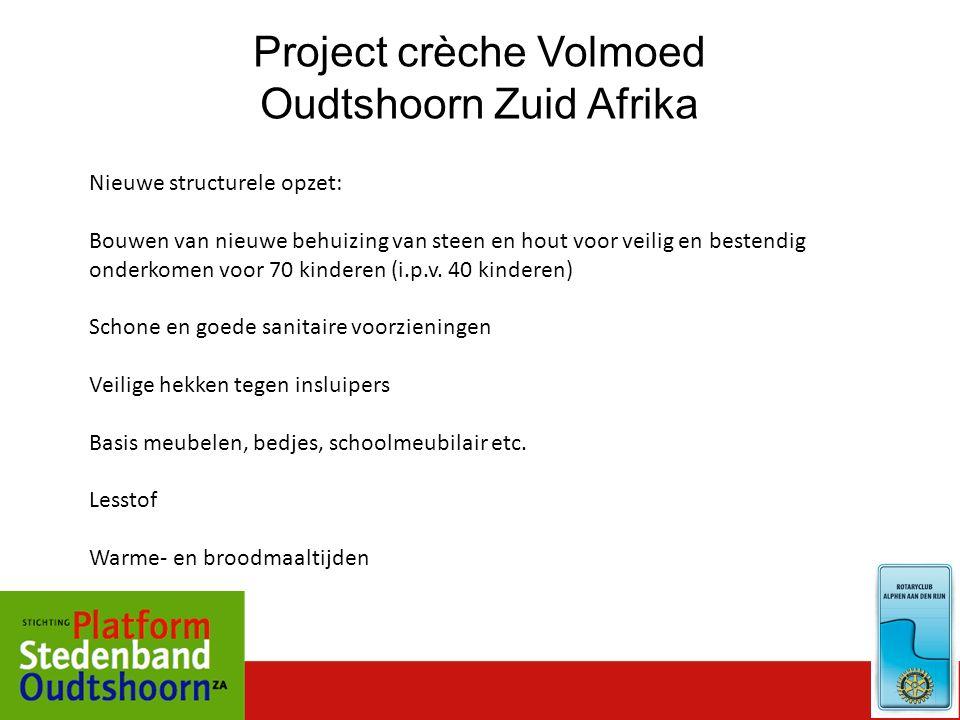 Project crèche Volmoed Oudtshoorn Zuid Afrika Bestuurlijke- en managementvorm: Gevormd door 6 personen, waarvan minstens 3 leden Rotary Oudtshoorn (voorwaarde van Rotary bestuur)