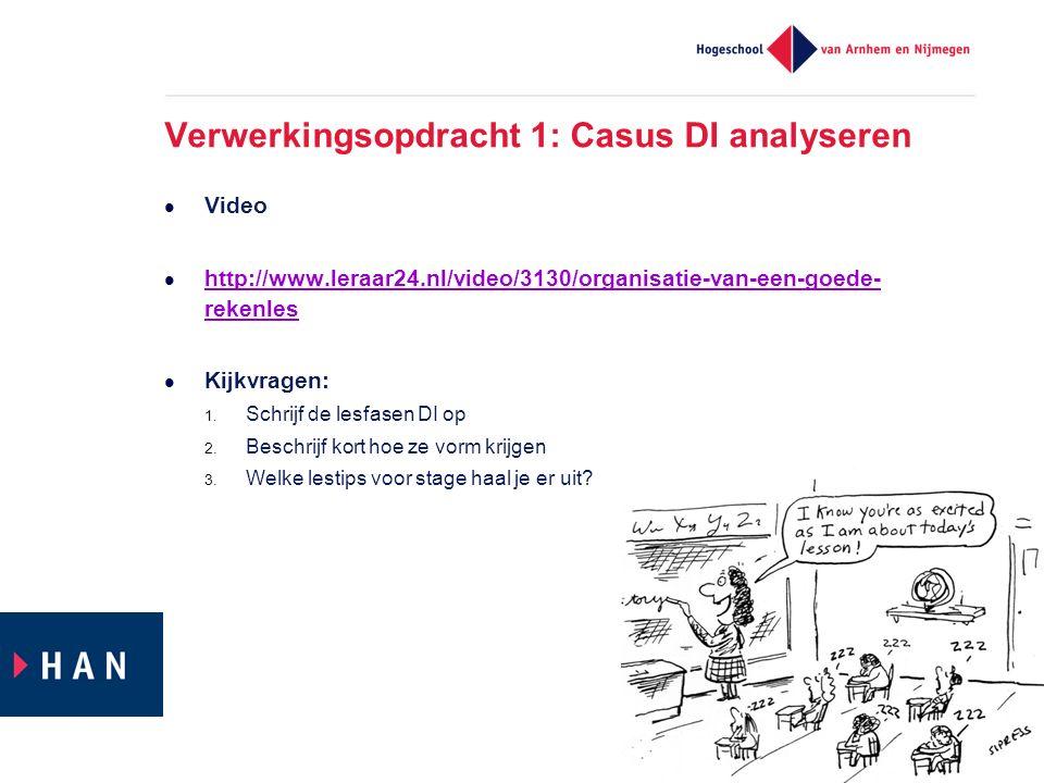 Verwerkingsopdracht 1: Casus DI analyseren Video http://www.leraar24.nl/video/3130/organisatie-van-een-goede- rekenles http://www.leraar24.nl/video/3130/organisatie-van-een-goede- rekenles Kijkvragen: 1.