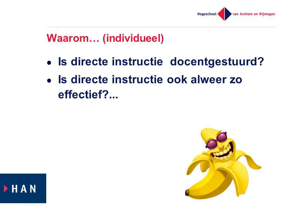 Waarom… (individueel) Is directe instructie docentgestuurd.
