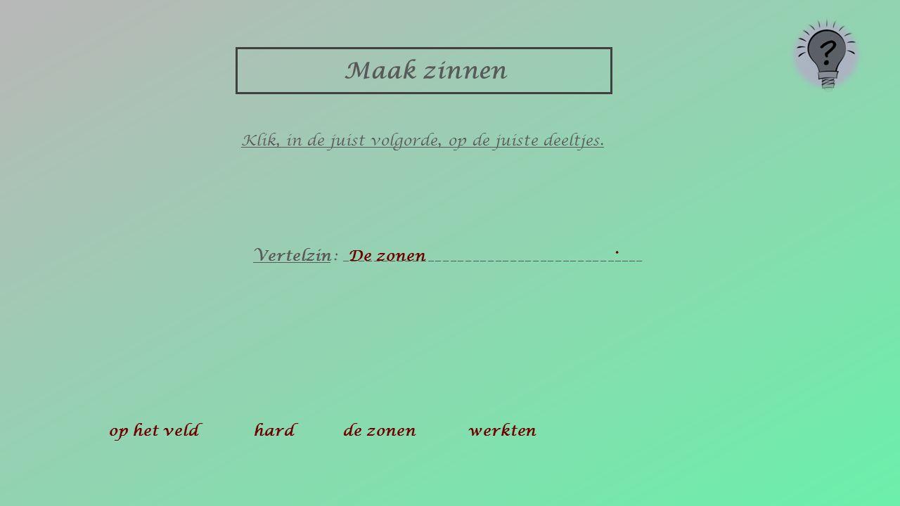Maak zinnen Vertelzin : ________________________________________ op het veld hard de zonen werkten Klik, in de juist volgorde, op de juiste deeltjes..