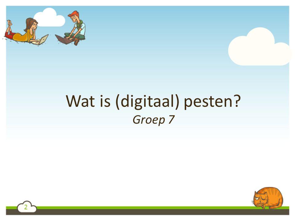 2 Wat is (digitaal) pesten Groep 7