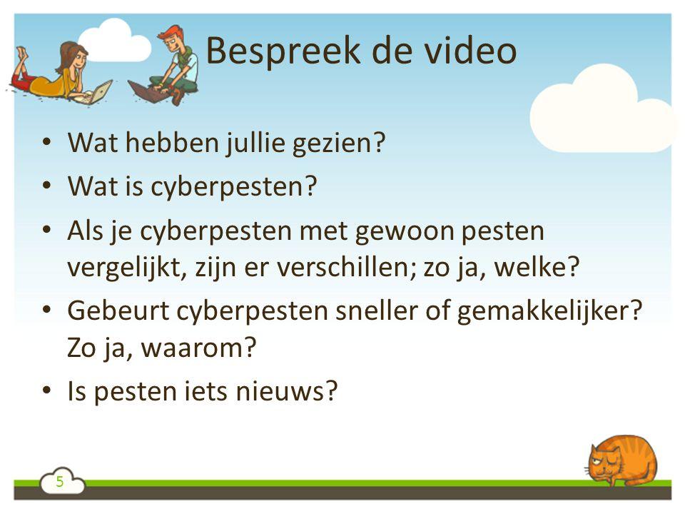 5 Bespreek de video Wat hebben jullie gezien. Wat is cyberpesten.