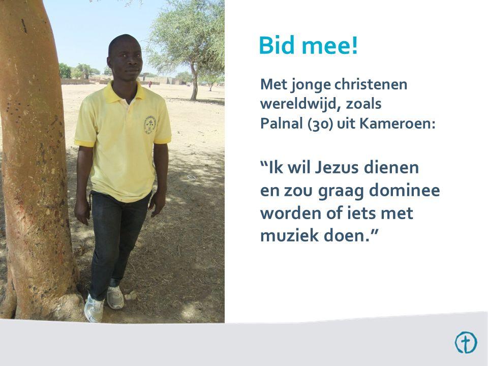Met jonge christenen wereldwijd, zoals Palnal (30) uit Kameroen: Ik wil Jezus dienen en zou graag dominee worden of iets met muziek doen. Bid mee!