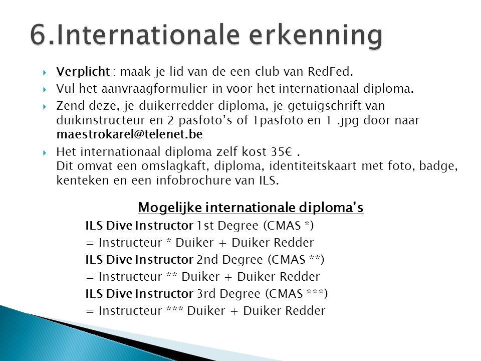  Verplicht : maak je lid van de een club van RedFed.  Vul het aanvraagformulier in voor het internationaal diploma.  Zend deze, je duikerredder dip